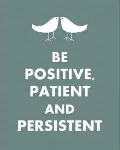 Positive, patient, persistent