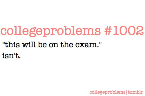 And the opposite. ... what is on the exam isn't discussed in class.