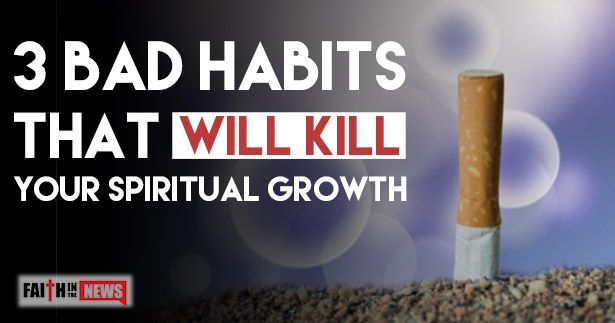 3 Bad Habits That Will Kill Your Spiritual Growth | Bible ...