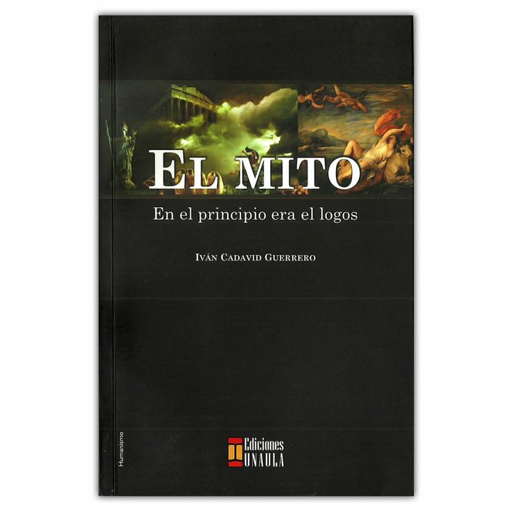 El mito. En el principio era el logos - Iván Cadavid Guerrero - Ediciones Unaula http://www.librosyeditores.com/tiendalemoine/3258-el-mito-en-el-principio-era-el-logos-9789588366838.html Editores y distribuidores