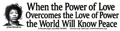 Jimi Hendrix - When the Power of Love Overcomes the Love of Power the World Will Know Peace. Bumper Sticker CarryaBigSticker