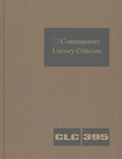 Contemporary Literary Criticism: Criticism of the Works of Today's Novelists, Poets, Playwrights, Short-Story Wri...