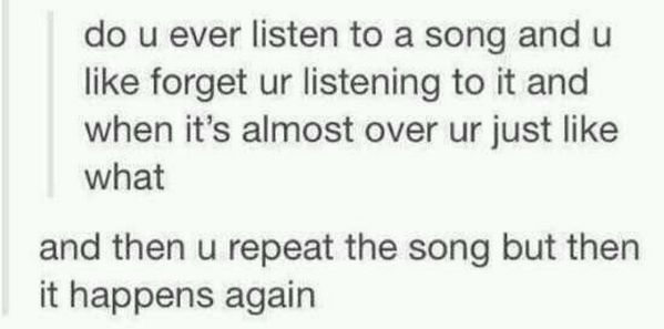 "I THOUGHT I WAS THE ONLY ONE <<< or when you're listening to something but you don't realize the song changed and it's like ""where is your boy tonight, I hope DANCE DANCE, WE'RE FALLIN APART TO HALF TIME"""