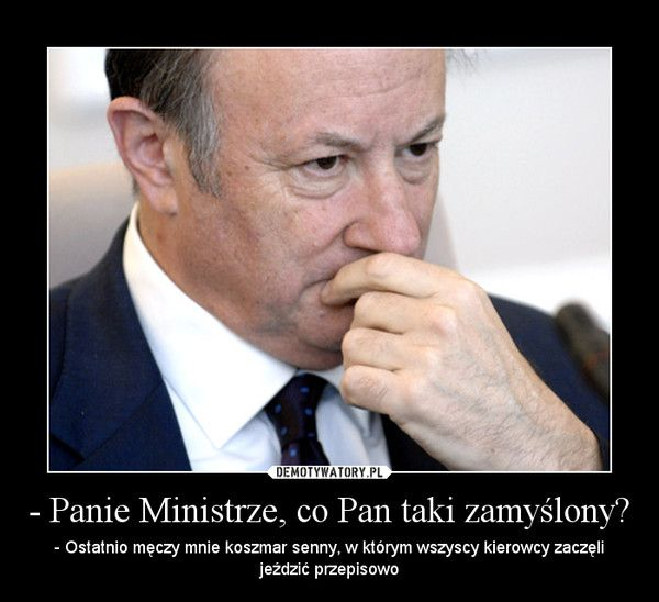 Panie Ministrze, co Pan taki zamyślony? | LikePin.pl - Cytaty, Sentencje, Demoty
