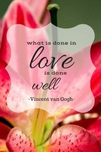 what is done in love, is done well