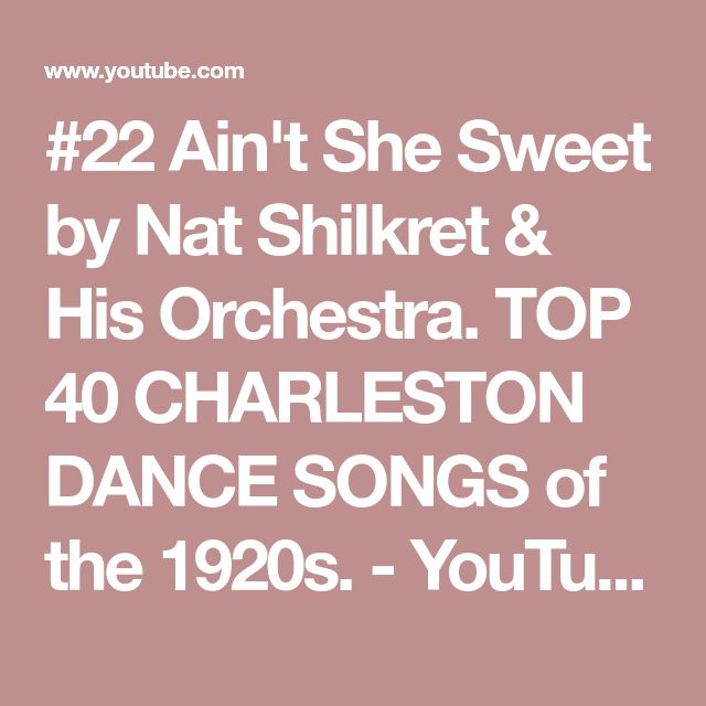 #22  Ain't She Sweet by Nat Shilkret & His Orchestra. TOP 40 CHARLESTON DANCE SONGS of the 1920s. - YouTube