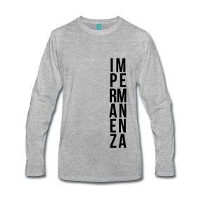 #impermanenza, #tshirt uomo,manica lunga: http://myo-mood.spreadshirt.it/impermanenza-manica-lunga-A100227256 #buddhism #mindfulness