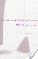 White Women, Race Matters: The Social Construction of Whiteness by Ruth Frankenberg