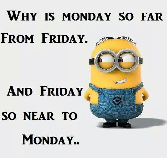Minion Monday Quotes: Monday So Far From Friday -Friday So Close To Monday