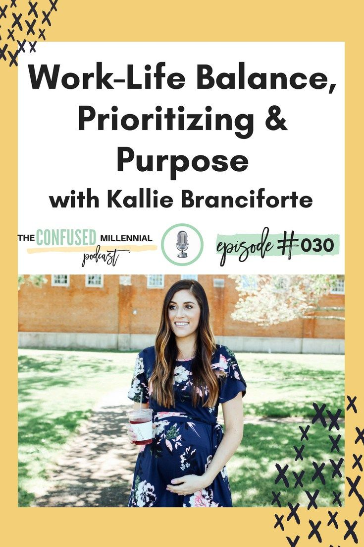030 Work Life Balance Prioritizing Purpose With Kallie Branciforte But First Coffee The Confused Millennial Work Life Balance Working Life Life Balance