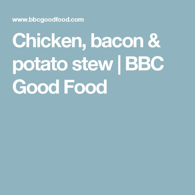 Chicken, bacon & potato stew   BBC Good Food