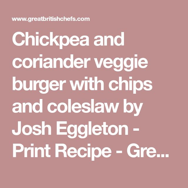 Chickpea and coriander veggie burger with chips and coleslaw by Josh Eggleton - Print Recipe - Great British Chefs