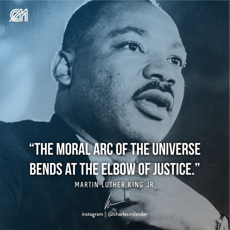 The Moral Arc Of The Universe Bends At The Elbow Of Justice Charlesmilander Charlesmilander Martin Luther King Jr Work Hard Martin Luther King