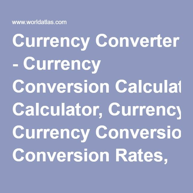 Currency Converter - Currency Conversion Calculator, Currency Conversion Rates, World Currency - Worldatlas.com