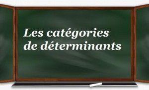 On distingue deux types de déterminants...