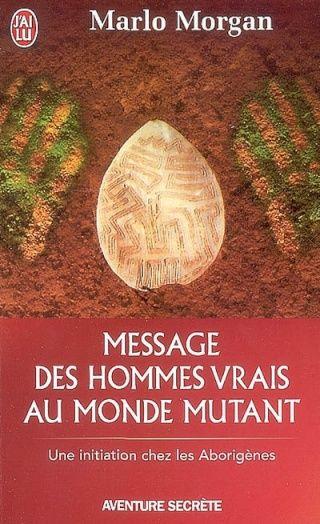 Message des hommes vrais au monde mutant - Marlo MORGAN
