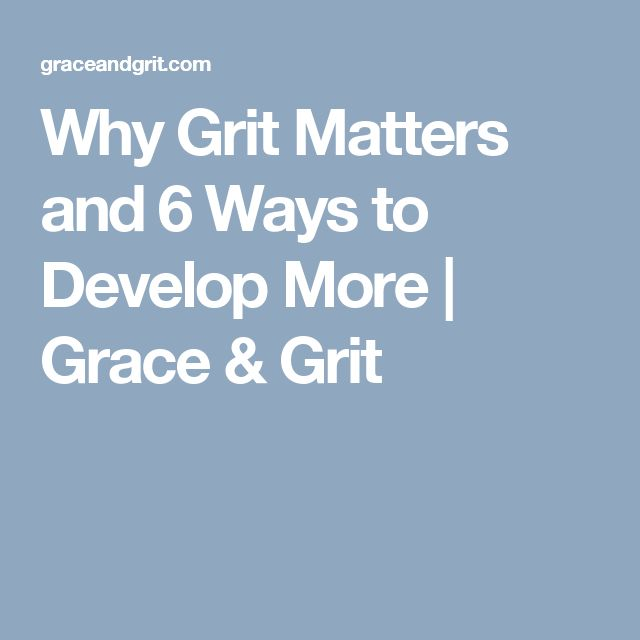 Why Grit Matters and 6 Ways to Develop More | Grace & Grit