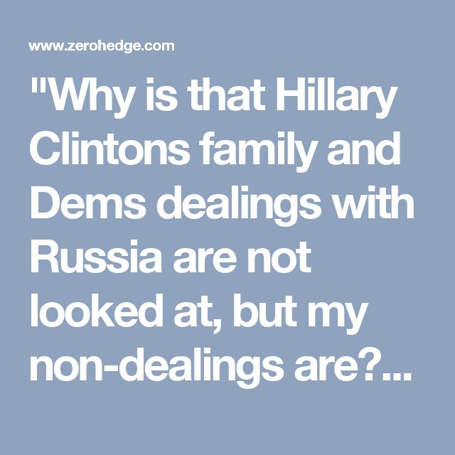 """Why is that Hillary Clintons family and Dems dealings with Russia are not looked at, but my non-dealings are?""   ""Crooked H destroyed phones w/ hammer, 'bleached' emails, & had husband meet w/AG days before she was cleared- & they talk about obstruction?"""