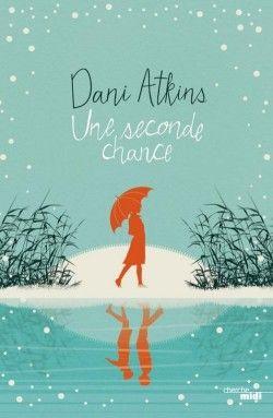 Découvrez Une seconde Chance, de Dani Atkins sur Booknode, la communauté du…