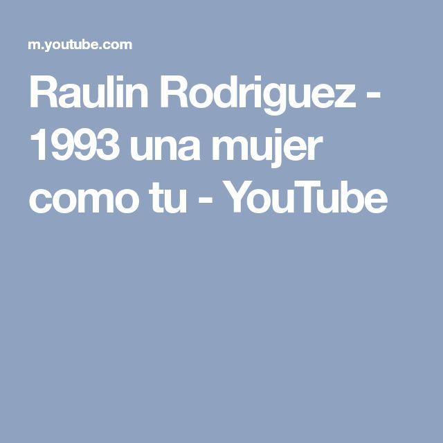 Raulin Rodriguez - 1993 una mujer como tu - YouTube