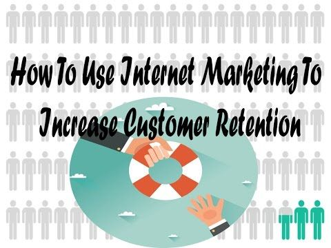 How To Use Internet Marketing To Increase Customer Retention