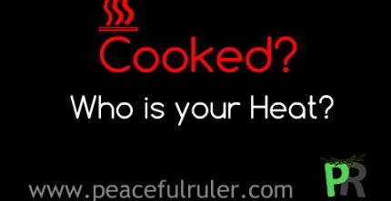 Cooked? Who is your Heat?  http://www.peacefulruler.com/cooked-who-is-your-heat/