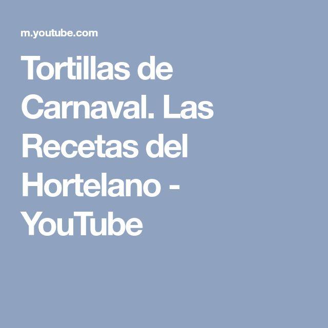 Tortillas de Carnaval. Las Recetas del Hortelano - YouTube