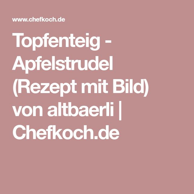 Topfenteig - Apfelstrudel (Rezept mit Bild) von altbaerli | Chefkoch.de