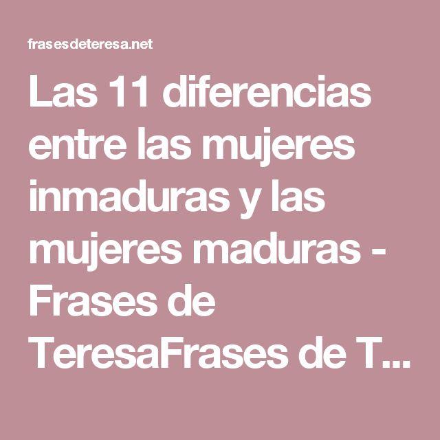 Las 11 diferencias entre las mujeres inmaduras y las mujeres maduras - Frases de TeresaFrases de Teresa