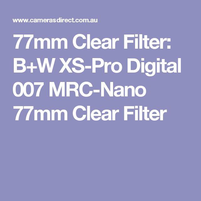 77mm Clear Filter: B+W XS-Pro Digital 007 MRC-Nano 77mm Clear Filter