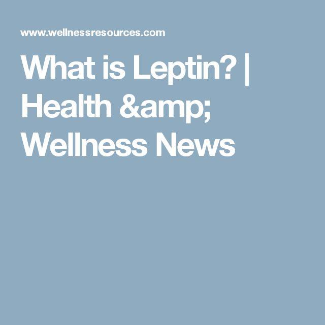 What is Leptin? | Health & Wellness News