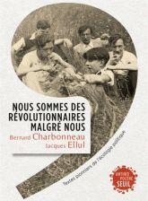 Nous sommes des révolutionnaires malgré nous - Textes pionniers de l'écologie politique Bernard Charbonneau, Jacques Ellul Quentin Hardy ...