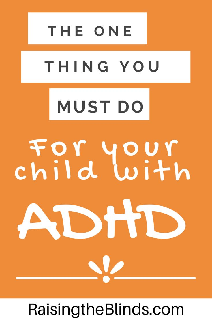 The ONE thing you must do for your child with ADHD. And do it early. From the ADHD parenting blog 'Raising the Blinds.'