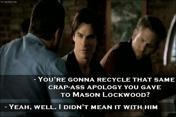 TV Quotes: The Vampire Diaries - Quote - Crap-ass apology