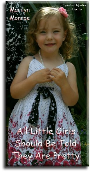 'All little girls should be told they are pretty.' Marilyn Monroe quote on photo of pretty little girl. Spiritual Quotes To Live By
