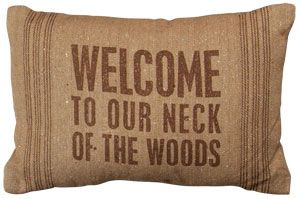 Primitive Rustic Lake Cabin Welcome to our neck of the woods Feedsack Pillow.