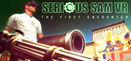 Serious Sam VR: The First Encounter - Now on Steam - HTC Vive & Oculus Rift