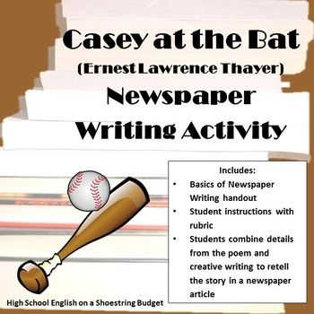 "Students combine retelling with creative writing in this real-world newspaper article writing project. Works well as a creative culminating project for the poem ""Casey at the Bat"" by Ernest Lawrence Thayer. Students write an article about the ball game. Includes student instructions—including marking the creative additions. Also includes grading rubric and a handout on Newspaper Article Writing"