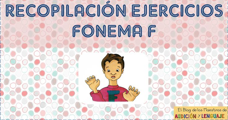 Estoy trabajando con dos alumnos el fonema /f/, y me he dado cuento que no tengo elaborado ningún recopilatorio de este fonema, aunque ...