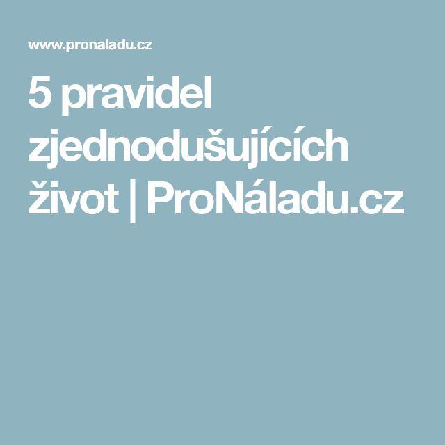 5 pravidel zjednodušujících život | ProNáladu.cz