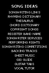 Text Box: SONG IDEAS SONGWRITING LINKS RHYMING DICTIONARY THESAURUS CHORD DICTIONARY COPYRIGHT SONGS REGISTER BAND NAME SONGWRITER SERVICES ...