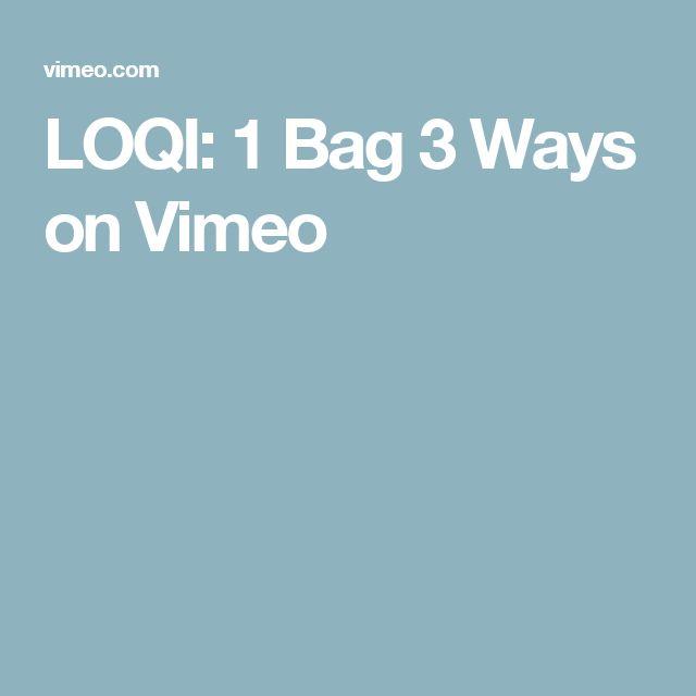 LOQI: 1 Bag 3 Ways on Vimeo