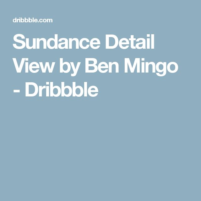 Sundance Detail View by Ben Mingo - Dribbble