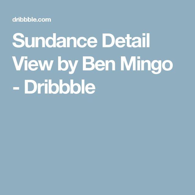 Sundance Detail View by Ben Mingo - Dribbble