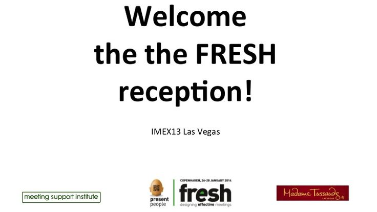 This is the presentation of the FRESH Drinks Reception IMEX America 2013, held in Las Vegas, Tuesday, Oct 15 2013 at the Madame Tussauds club.  The reception was a great start of FRESH in the USA. Lots of great people, and good conversations, nice pictures. etc...  In this presentation you can see the information shared and some picture and videos of the cocktail.  For more info visit www.thefreshconference.com
