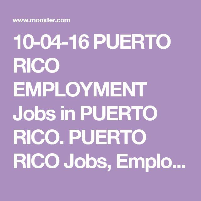 10-04-16 PUERTO RICO EMPLOYMENT Jobs in PUERTO RICO. PUERTO RICO Jobs, Employment | Monster.com