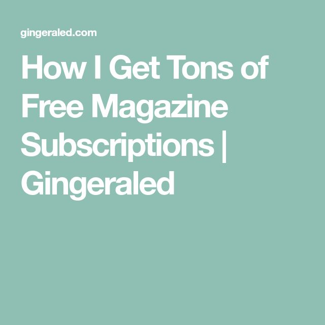 How I Get Tons of Free Magazine Subscriptions | Gingeraled