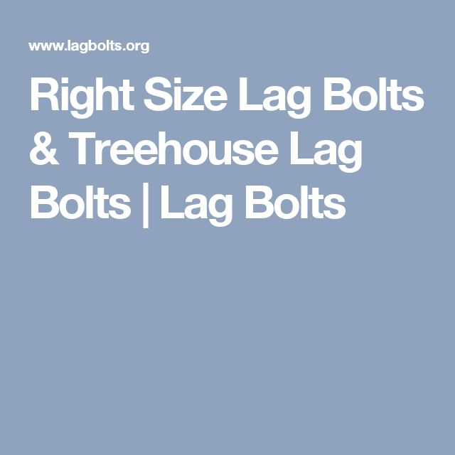Right Size Lag Bolts & Treehouse Lag Bolts | Lag Bolts