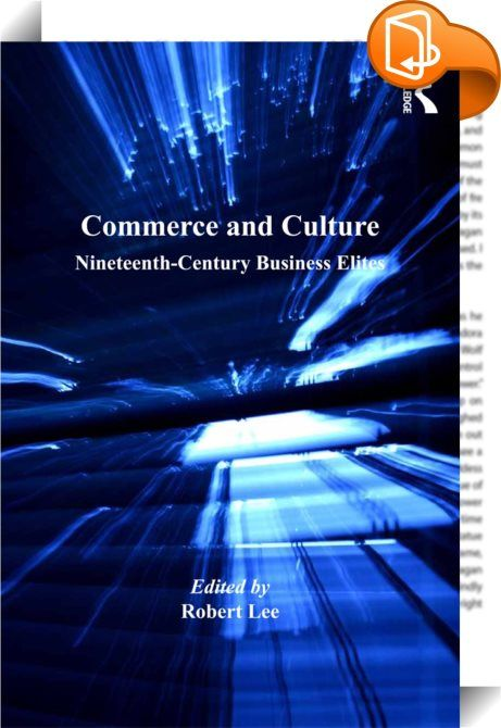 Commerce and Culture    :  Considerable attention has recently been focused on the importance of social networks and business culture in reducing transaction costs, both in the pre-industrial period and during the nineteenth century. This book brings together twelve original contributions by scholars in the United Kingdom, continental Europe, and North America which represent important and innovative research on this topic. They cover two broad themes. First, the role of business cultu...