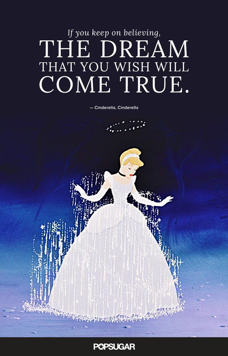 """""""If you keep on believing, the dream that you wish will come true."""" — Cinderella, Cinderella"""